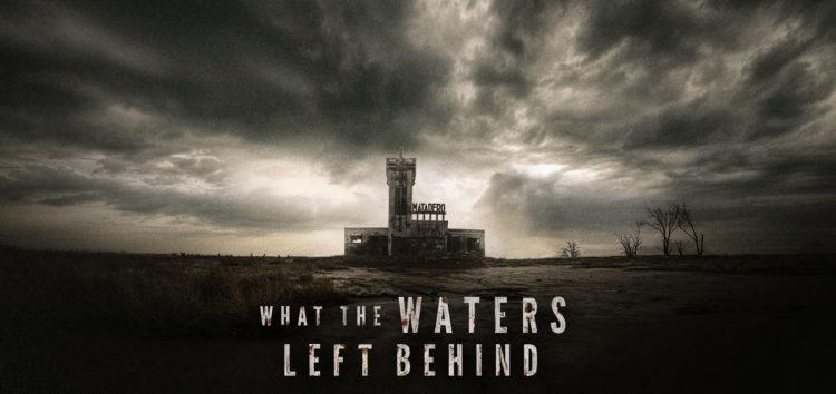 Crítica: What The Waters Left Behind (Los Olvidados)