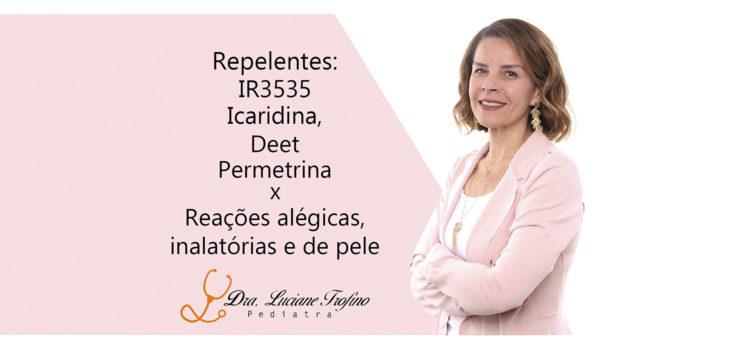 Luciane Trofino – Repelentes : IR3535, Icaridina, DEET, Permetrina