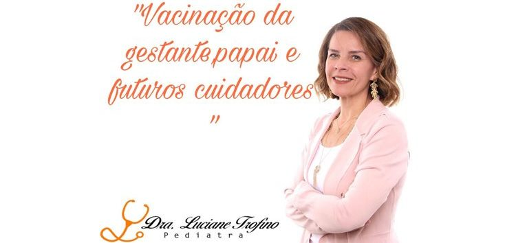 Luciane Trofino: Vacinação da gestante e cuidadores do bebê