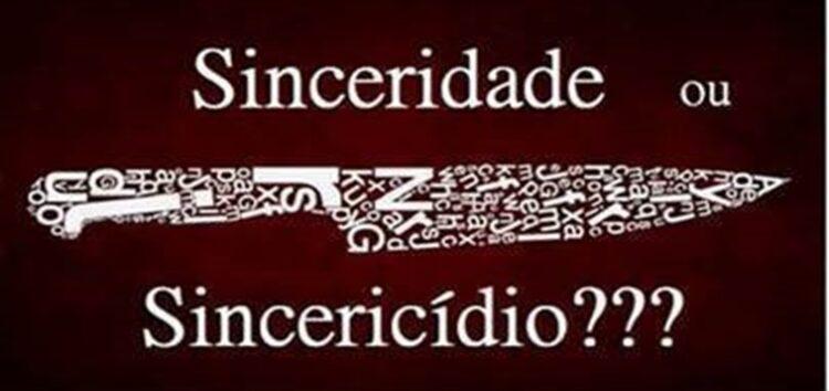 Jorge Lordello: Sincericídio que magoa as pessoas.